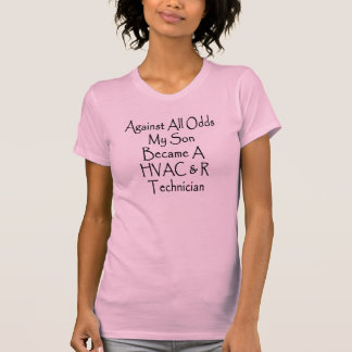 Against All Odds My Son Became A HVAC R Technician T Shirts