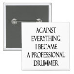 Against Everything I Became A Professional Drummer Pinback Button