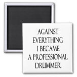 Against Everything I Became A Professional Drummer Magnets