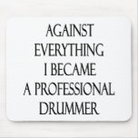 Against Everything I Became A Professional Drummer Mouse Pad