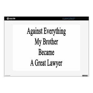 """Against Everything My Brother Became A Great Lawye 15"""" Laptop Skin"""