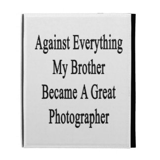 Against Everything My Brother Became A Great Photo iPad Folio Case