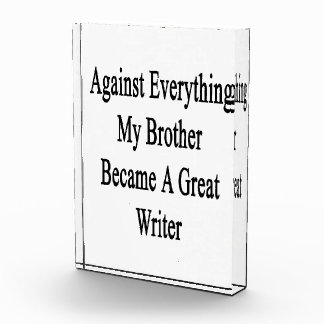 Against Everything My Brother Became A Great Write Acrylic Award