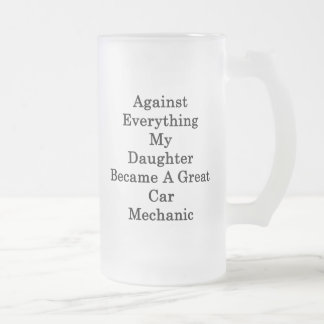 Against Everything My Daughter Became A Great Car Coffee Mugs