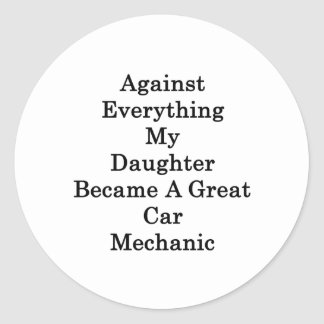 Against Everything My Daughter Became A Great Car Classic Round Sticker