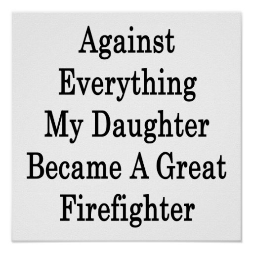 Against Everything My Daughter Became A Great Fire Poster