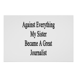 Against Everything My Sister Became A Great Journa Print