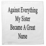 Against Everything My Sister Became A Great Nurse. Printed Napkins