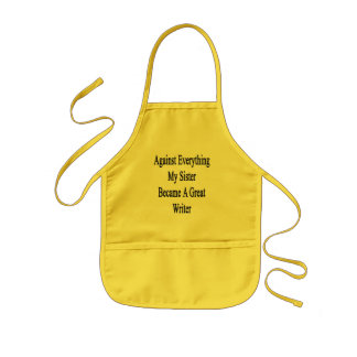 Against Everything My Sister Became A Great Writer Kids' Apron