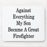 Against Everything My Son Became A Great Firefight Mouse Pads