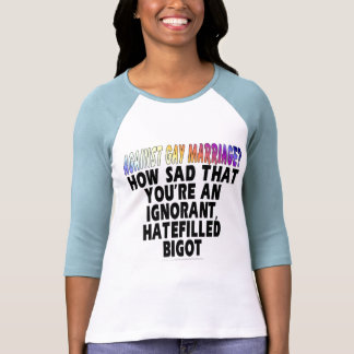 Against gay marriage? shirts