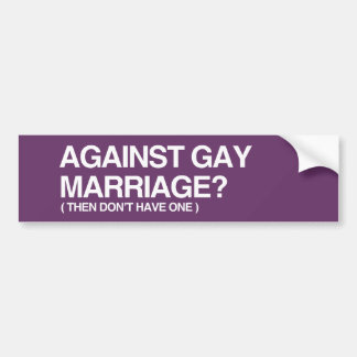 AGAINST GAY MARRIAGE - THEN BUMPER STICKERS