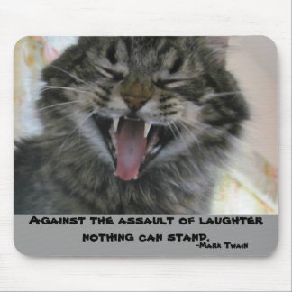 Against Laugher Nothing can stand Mouse Pad