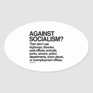 Against Socialism then don't use these Oval Sticker