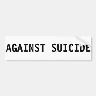 AGAINST SUICIDE Bumper Sticker Car Bumper Sticker
