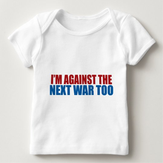 against the next war too baby T-Shirt