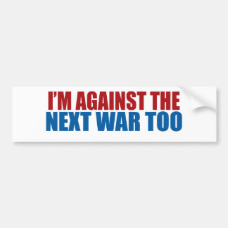 against the next war too bumper sticker