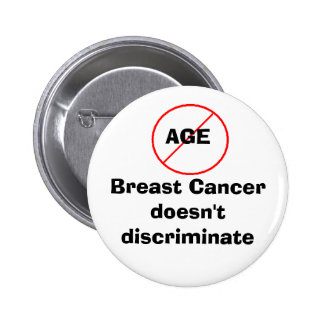 Age - Breast Cancer doesn't discriminate Pinback Button