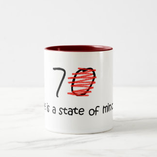 Age is a State of Mind - 70 Two-Tone Coffee Mug