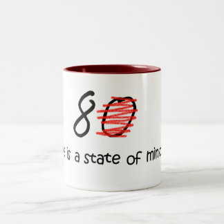 Age is a State of Mind - 80 Two-Tone Coffee Mug