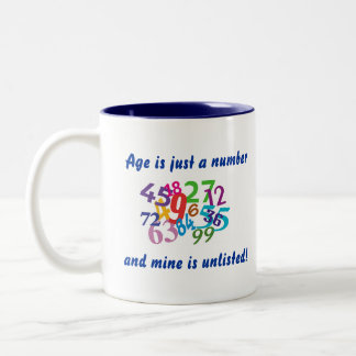 Age is just a number and mine is unlisted! Two-Tone coffee mug