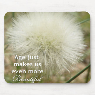 Age just makes us more beautiful mousepad