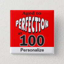 Age to Perfection at 100   100th Birthday Button