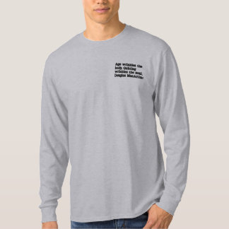 Age wrinkles the body. Quitting wrinkles the soul. Embroidered Long Sleeve T-Shirt