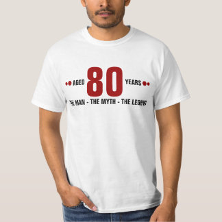 Aged 80 years the man, the myth, the legend T-Shirt