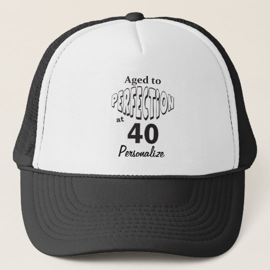 a08af6f6d Aged to Perfection at 40 | 40th Birthday DIY Name Trucker Hat ...