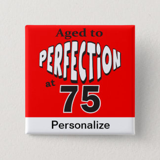 Aged to Perfection at 75 - 75th Birthday Button