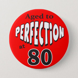 Aged to Perfection at 80 Button