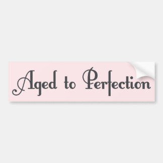 Aged to Perfection! Bumper Sticker