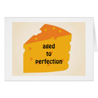AGED TO PERFECTION-THAT IS YOU SAYS THE CHEESE CARD