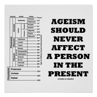 Ageism Should Never Affect A Person In The Present Poster