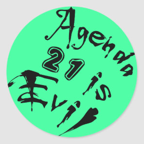 Agenda 21 is Evil green background Classic Round Sticker