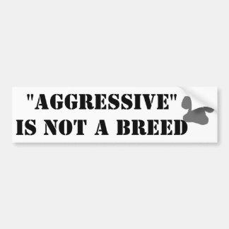 """Aggressive"" is not a breed Bumper Sticker"
