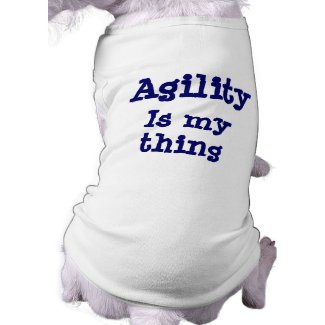 Agility Is My Thing Funny Dog T-Shirt petshirt