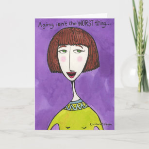 Aging Isn't the Worst Thing . . . Card