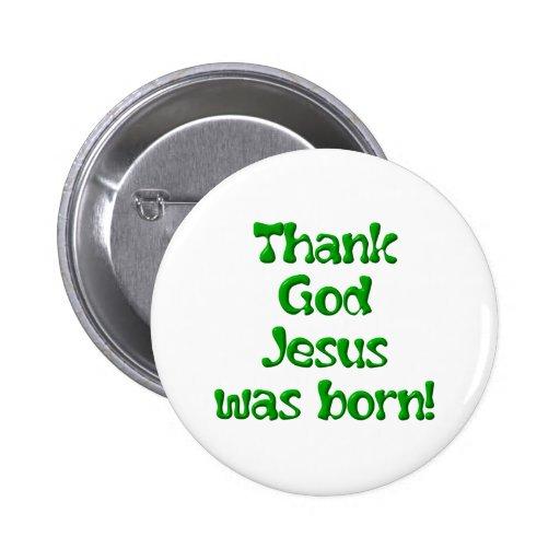 Agradezca a dios que Jesús era 1 nacido Pins