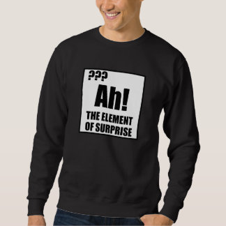 Ah Element Of Surprise Sweatshirt