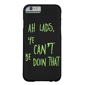 """""""Ah Lads Ye Can't Be Doin That"""" Funny Irish Phrase Barely There iPhone 6 Case"""