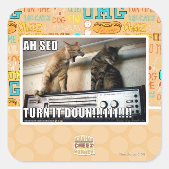 Ah Sed Turn it Down!! Square Sticker