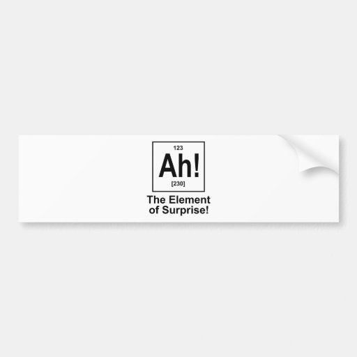 Ah! The Element of Surprise. Bumper Sticker