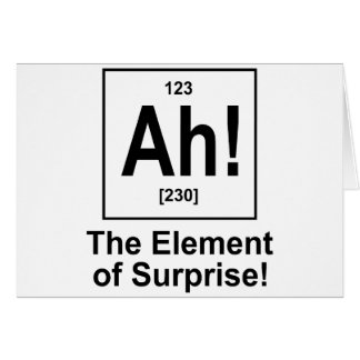 Ah! The Element of Surprise. Card