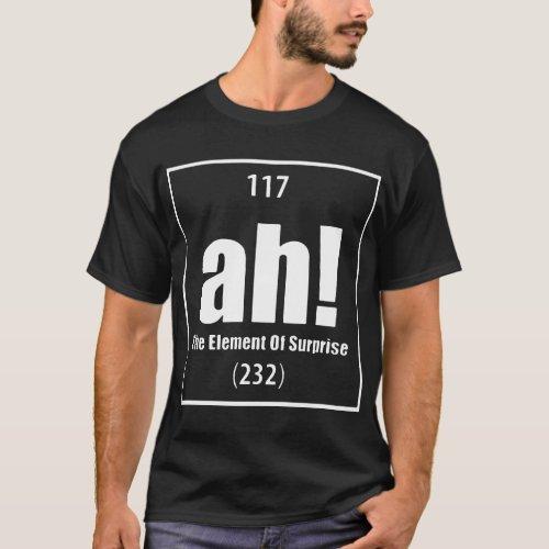 Ah The Element Of Surprise Funny Science Geek Tee