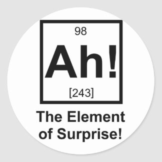 Ah the Element of Surprise Periodic Element Symbol Classic Round Sticker