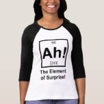 Ah the Element of Surprise Periodic Element Symbol Shirts