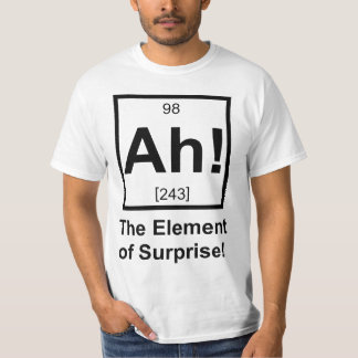 Ah the Element of Surprise Periodic Element Symbol Tshirts