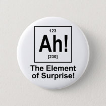 Ah! The Element of Surprise. Pinback Button